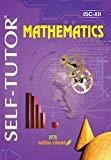 Mathematics Self-Tutor - ISC XII by Anil K. Sharma