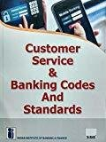 Customer Service  Banking Codes and Standards by Indian Institute of Banking & Finance