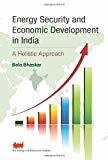Energy Security and Economic Development in India A Holistic Approach by Bala Bhashar