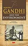Mahatma Gandhi and the Environment Analysing Gandhian Environmental Thought by T.N. Khoshoo