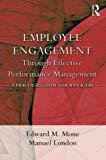 Employee Engagement through Effective Performance Management A Practical Guide for Managers by Edward M. Mone
