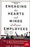Engaging the Hearts and Minds of All Your Employees  How to Ignite Passionate Performance for Better Business Results by Lee Colan