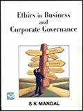 Ethics in Business and Corporate Governance by S K Mandal