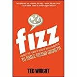 Fizz Harness the Power of Word of Mouth Marketing to Drive Brand Growth by Ted Wright
