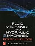 Fluid Mechanics and Hydraulic Machines Problems and Solutions by K Subramanya