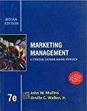 Marketing Management A Strategic Decision - Making Approach by John W. Mullins
