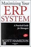 Maximizing Your ERP System A Practical Guide for Managers by Scott Hamilton