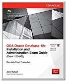 OCA Oracle Database 12c Installation and Administration Exam Guide Exam 1Z0 - 062 by John Watson