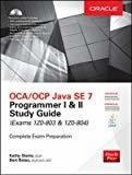 OCAOCP Java SE 7 Programmer I  II Study Guide Exams 1Z0-803  1Z0-804 by Kathy Sierra