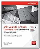 OCP Upgrade to Oracle Database 12c Exam Guide Exam 1Z0 - 060 by Sam R. Alapati