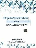 Supply Chain Analytics with SAP NetWeaver Business Warehouse by Amol Palekar