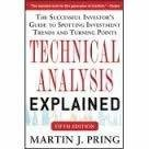 Technical Analysis Explained The Successful Investors Guide to Spotting Investment Trends and Turning Points by Martin J. Pring