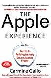 The Apple Experience Secrets to Building Insanely Great Customer Loyalty by Carmine Gallo