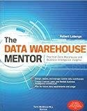 The Data Warehouse Mentor Practical Data Warehouse and Business Intelligence Insights by Robert Laberge