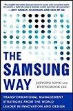The Samsung Way Transformational Management Strategies from the World Leader in Innovation and Design by Jaeyong Song