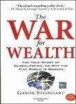 The War for Wealth The True Story of Globalization or Why the Flat World is Broken by Gabor Steingart