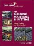 Time-Saver Standards for Building Materials  Systems Design Criteria and Selection Data by Donald Watson