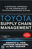 Toyotas Supply Chain Management A Strategic Approach to Toyotas Renowned System by Ananth Iyer