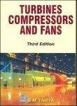 Turbines Compressors And Fans Third Edition by S.M Yahya