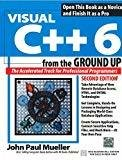 Visual C 6 from the Ground Up by John Mueller
