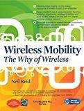 Wireless Mobility The Why of Wireless by Neil Reid
