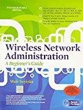 Wireless Network Administration A Beginners Guide by Wale Soyinka