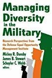 Managing Diversity in the Military Research Perspectives from the Defense Equal Opportunity Management Institute by James Stewart