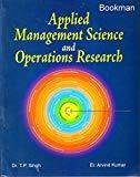 Applied Managemnet Science And Operation Research by T.P Singh