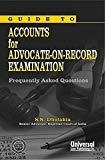 Guide to Accounts for Advocate-on-Record Examination Frequently Asked Questions Reprint Frequently Asked Questions - Updated Reprint by S.K. Dholakia