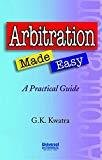 Arbitration Made Easy - A Practical Guide by Kwatra G.K.