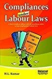 Compliances under Labour Laws A Users Guide to Adhere with the provisions under various employment related Acts 2013 Reprint by Kumar H.L.