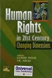 Human Rights in 21st Century Changing Dimensions by Gurdip Singh