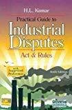 Practical Guide to Industrial Disputes Act  Rules with Suggested Proformas by Kumar H.L.