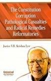 Constitution Corruption Pathological Casualties and Radical Remedies Reformatories by Krishna Iyer V.R.