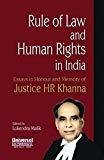 Rule of Law and Human Rights in India Essays in Honour and Memory of Justice HR Khanna by Malik Lokendra