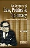 Six Decades of Law Politics  Diplomacy - Some Reminiscences and Reflections 2010 Edition Reprint by B. Sen