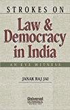 Strokes on Law  Democracy in India - An Eye Witness by Janak Raj Jai