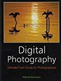 Digital Photography Ultimate Field Guide for Photographers by Mukesh Srivastava