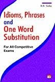 Idioms Phrases and One Word Substitution - For All Competitive Exams by B.B. Sinha