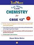 Last Minute Guide - Chemistry for Class XII CBSE by Shyam Mohan Mishra