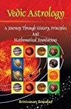 Vedic Astrology A Journey Through History Principles And Mathematical Foundations by Srinivasan Gopalan