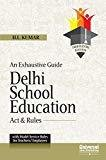 An Exhaustive Guide - Delhi School Education Acts  Rules by H.L. Kumar