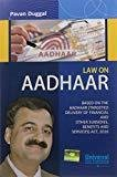 Law on Aadhaar - Based on the Aadhaar Targeted Delivery of Financial and other Subsidies Benefits and Services Act 2016 by Pavan Duggal