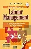 Practical Guide to Labour Management A to Z from Selection to Separation by Kumar H.L.