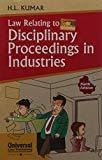Law Relating to Disciplinary Proceedings in Industries by H. L. Kumar