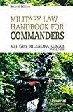 Military Law Handbook for Commanders by Maj. Gen. Nilendra Kumar