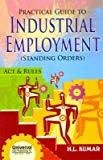 Practical Guide to Industrial Employment Standing Orders Act  Rules by Kumar H.L.