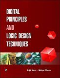 Digital Principles and Logic Design Techniques by Arijit Saha