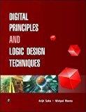Digital Principles and Logic Design Techniques by Arijit Saha