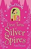 First Term at Silver Spires 1 School Friends by Ann Bryant